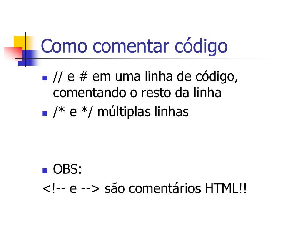 Como comentar código // e # em uma linha de código, comentando o resto da linha /* e */ múltiplas linhas OBS: são comentários HTML!!