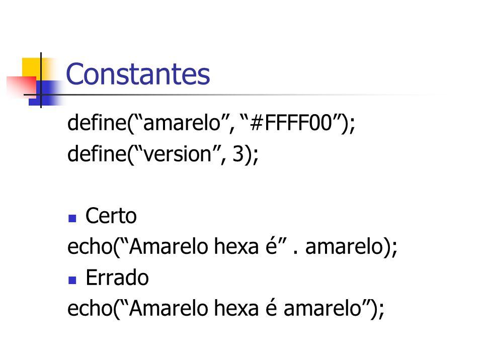 """Constantes define(""""amarelo"""", """"#FFFF00""""); define(""""version"""", 3); Certo echo(""""Amarelo hexa é"""". amarelo); Errado echo(""""Amarelo hexa é amarelo"""");"""