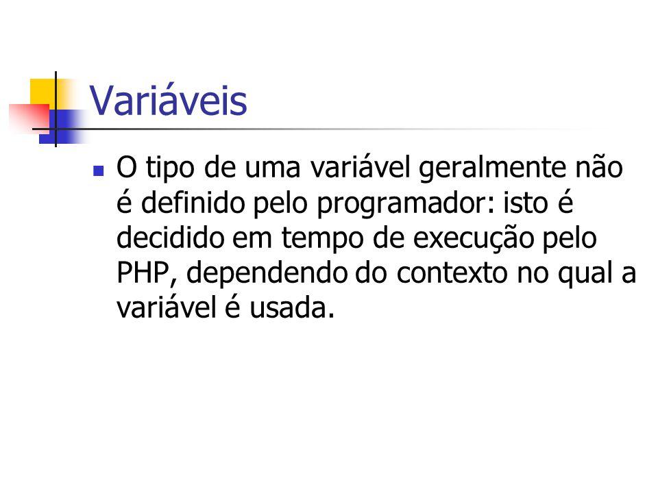 Variáveis O tipo de uma variável geralmente não é definido pelo programador: isto é decidido em tempo de execução pelo PHP, dependendo do contexto no