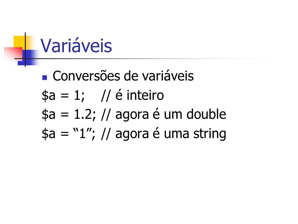 """Variáveis Conversões de variáveis $a = 1;// é inteiro $a = 1.2;// agora é um double $a = """"1"""";// agora é uma string"""