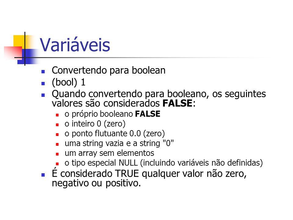 Variáveis Convertendo para boolean (bool) 1 Quando convertendo para booleano, os seguintes valores são considerados FALSE: o próprio booleano FALSE o