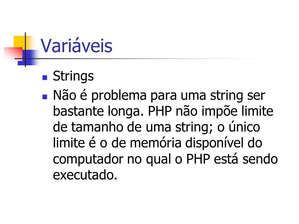 Variáveis Strings Não é problema para uma string ser bastante longa. PHP não impõe limite de tamanho de uma string; o único limite é o de memória disp
