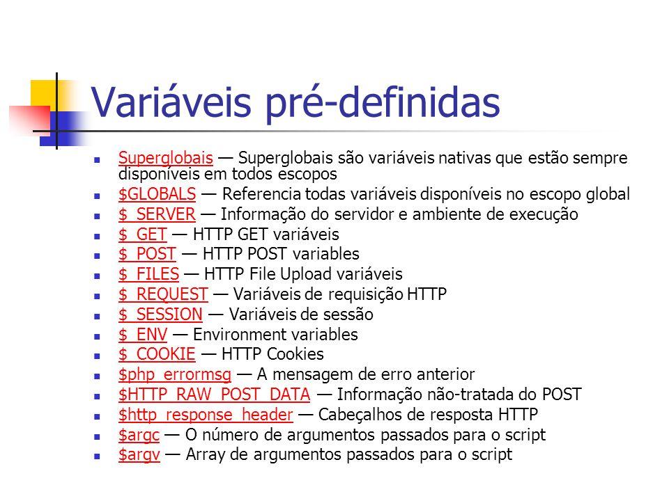 Variáveis pré-definidas Superglobais — Superglobais são variáveis nativas que estão sempre disponíveis em todos escopos Superglobais $GLOBALS — Refere