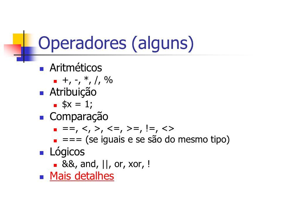 Operadores (alguns) Aritméticos +, -, *, /, % Atribuição $x = 1; Comparação ==,, =, !=, <> === (se iguais e se são do mesmo tipo) Lógicos &&, and, ||,