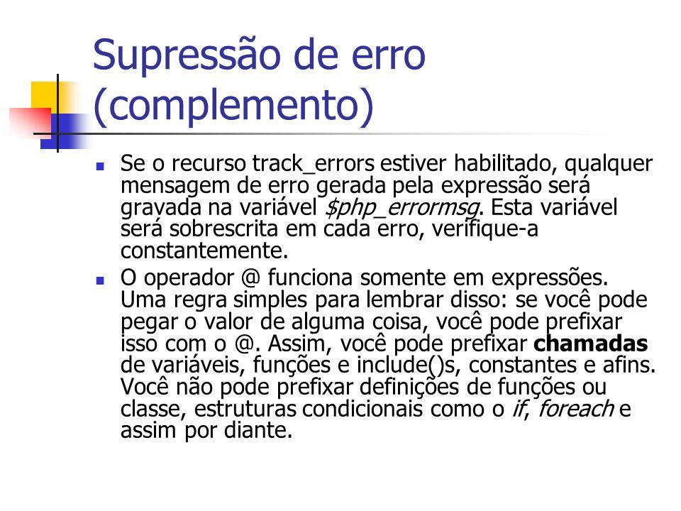 Supressão de erro (complemento) Se o recurso track_errors estiver habilitado, qualquer mensagem de erro gerada pela expressão será gravada na variável