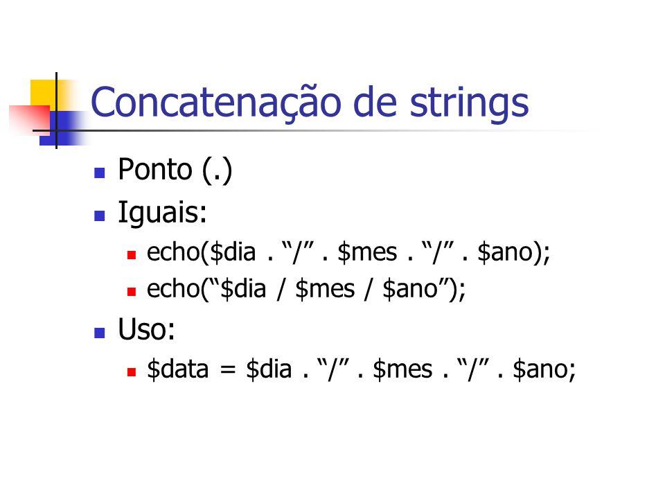 """Concatenação de strings Ponto (.) Iguais: echo($dia. """"/"""". $mes. """"/"""". $ano); echo(""""$dia / $mes / $ano""""); Uso: $data = $dia. """"/"""". $mes. """"/"""". $ano;"""