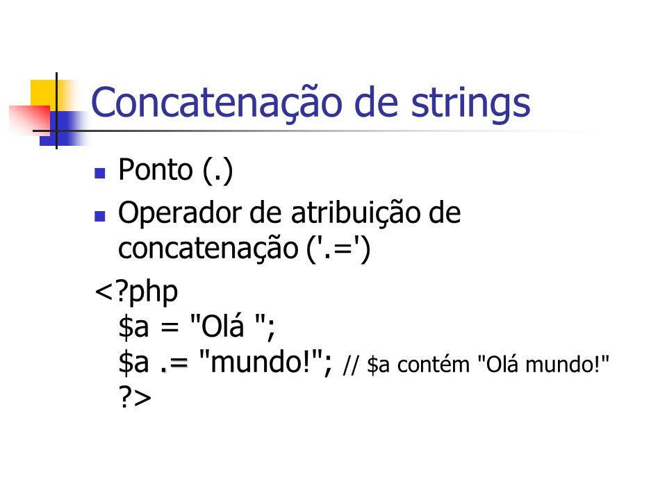 Concatenação de strings Ponto (.) Operador de atribuição de concatenação ('.=').=
