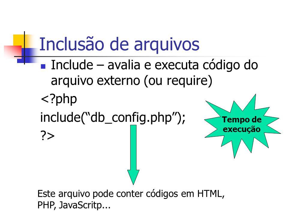 """Inclusão de arquivos Include – avalia e executa código do arquivo externo (ou require) <?php include(""""db_config.php""""); ?> Tempo de execução Este arqui"""