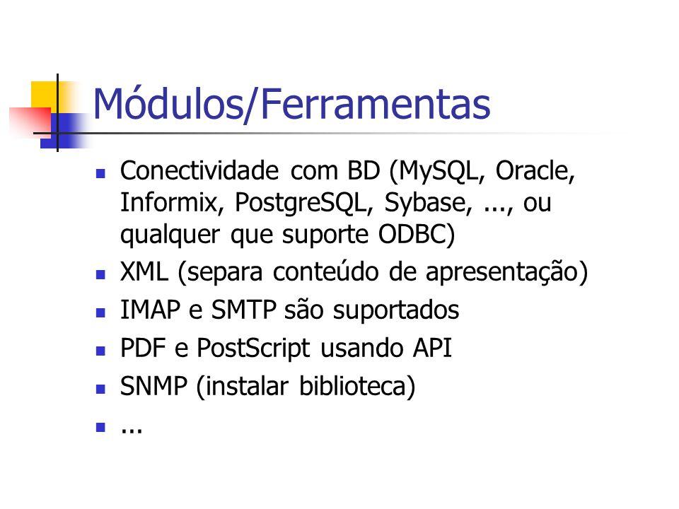Módulos/Ferramentas Conectividade com BD (MySQL, Oracle, Informix, PostgreSQL, Sybase,..., ou qualquer que suporte ODBC) XML (separa conteúdo de apres