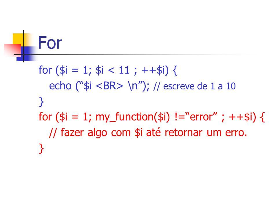 """For for ($i = 1; $i < 11 ; ++$i) { echo (""""$i \n""""); // escreve de 1 a 10 } for ($i = 1; my_function($i) !=""""error"""" ; ++$i) { // fazer algo com $i até re"""