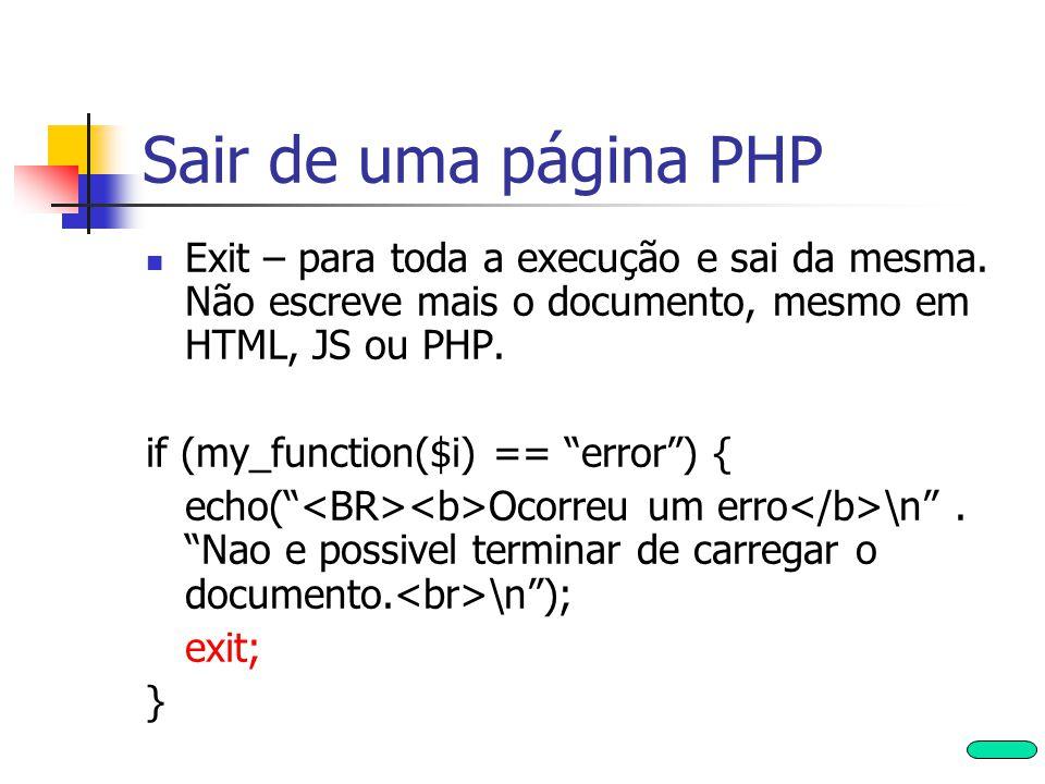 """Sair de uma página PHP Exit – para toda a execução e sai da mesma. Não escreve mais o documento, mesmo em HTML, JS ou PHP. if (my_function($i) == """"err"""
