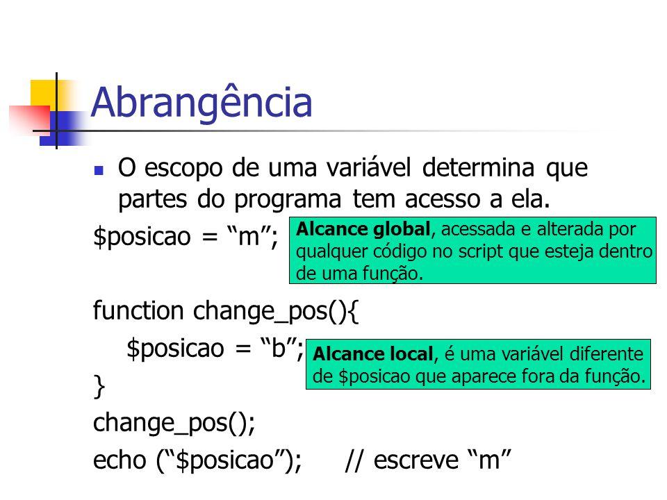 """Abrangência O escopo de uma variável determina que partes do programa tem acesso a ela. $posicao = """"m""""; function change_pos(){ $posicao = """"b""""; } chang"""