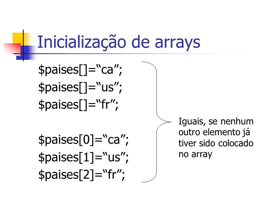 """Inicialização de arrays $paises[]=""""ca""""; $paises[]=""""us""""; $paises[]=""""fr""""; $paises[0]=""""ca""""; $paises[1]=""""us""""; $paises[2]=""""fr""""; Iguais, se nenhum outro ele"""