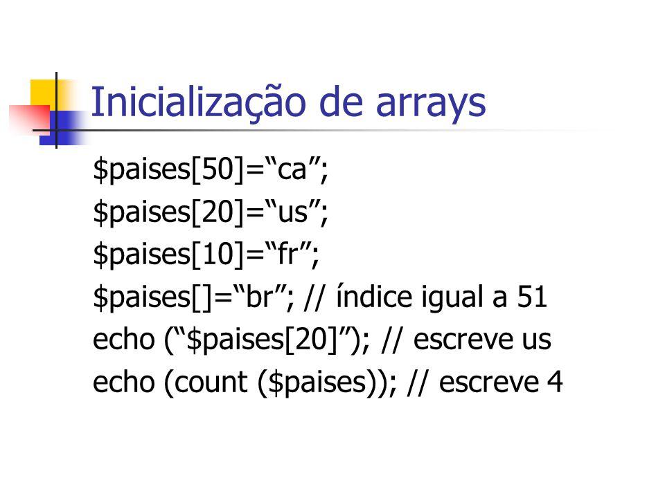 """Inicialização de arrays $paises[50]=""""ca""""; $paises[20]=""""us""""; $paises[10]=""""fr""""; $paises[]=""""br""""; // índice igual a 51 echo (""""$paises[20]""""); // escreve us"""