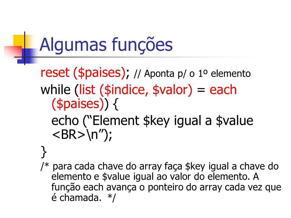 """Algumas funções reset ($paises); // Aponta p/ o 1º elemento while (list ($indice, $valor) = each ($paises)) { echo (""""Element $key igual a $value \n"""");"""