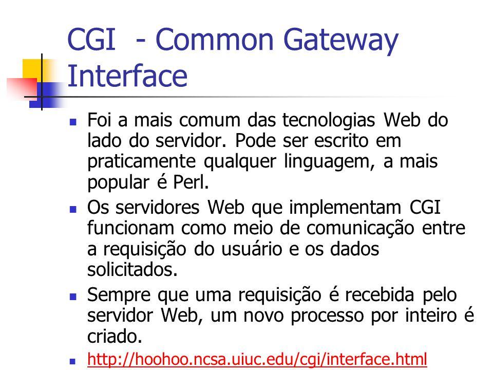 CGI - Common Gateway Interface Foi a mais comum das tecnologias Web do lado do servidor. Pode ser escrito em praticamente qualquer linguagem, a mais p