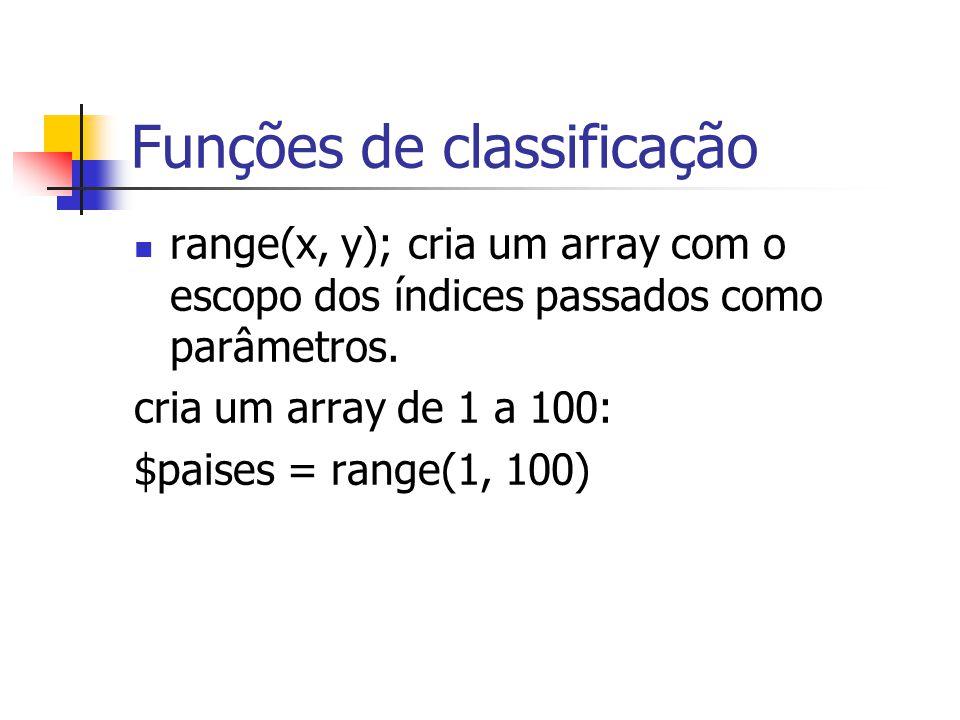Funções de classificação range(x, y); cria um array com o escopo dos índices passados como parâmetros. cria um array de 1 a 100: $paises = range(1, 10