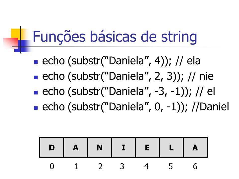 """Funções básicas de string echo (substr(""""Daniela"""", 4)); // ela echo (substr(""""Daniela"""", 2, 3)); // nie echo (substr(""""Daniela"""", -3, -1)); // el echo (sub"""