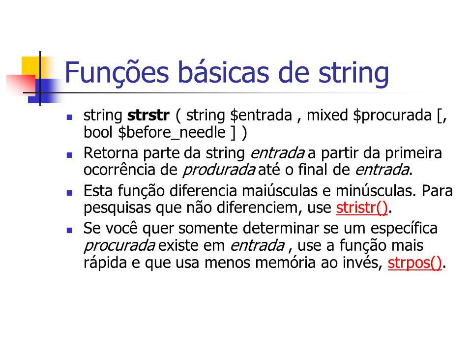 Funções básicas de string string strstr ( string $entrada, mixed $procurada [, bool $before_needle ] ) Retorna parte da string entrada a partir da pri