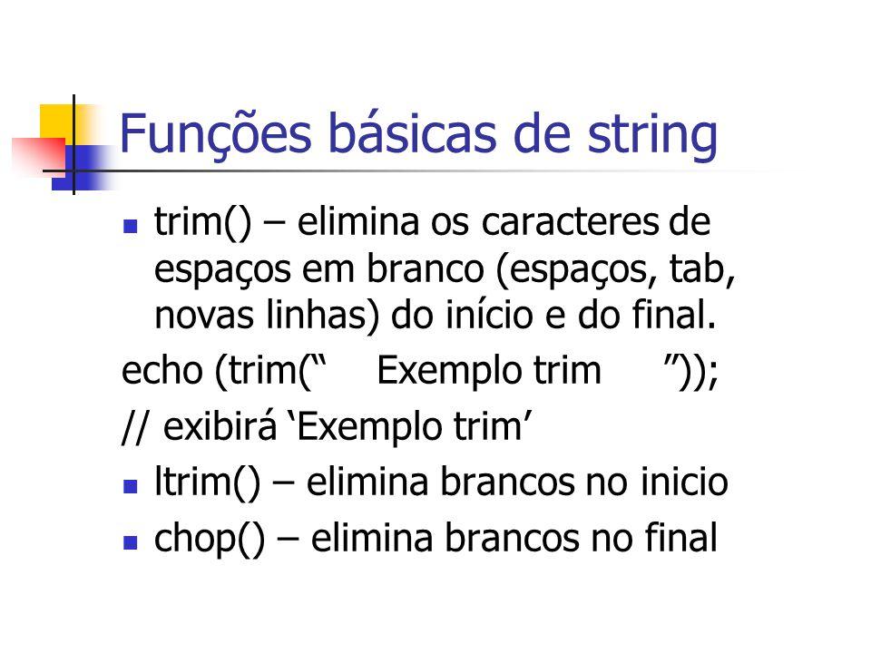 """Funções básicas de string trim() – elimina os caracteres de espaços em branco (espaços, tab, novas linhas) do início e do final. echo (trim("""" Exemplo"""
