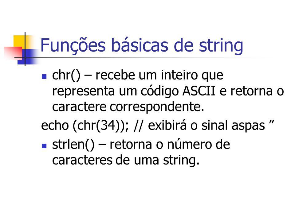 Funções básicas de string chr() – recebe um inteiro que representa um código ASCII e retorna o caractere correspondente. echo (chr(34)); // exibirá o