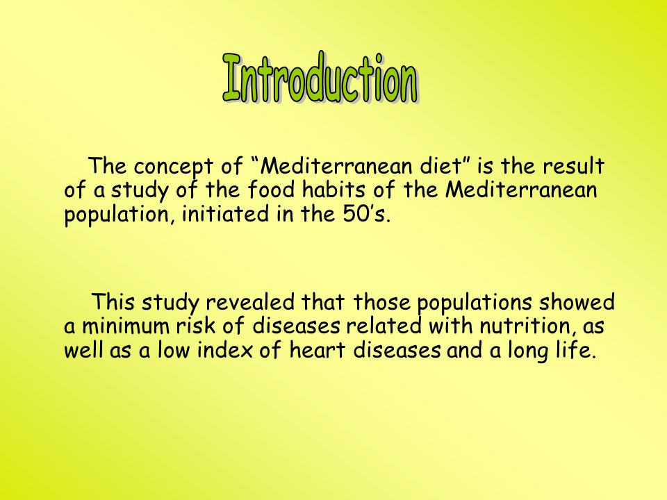 The concept of Mediterranean diet is the result of a study of the food habits of the Mediterranean population, initiated in the 50's.