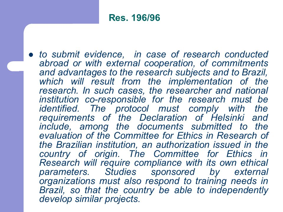 to submit evidence, in case of research conducted abroad or with external cooperation, of commitments and advantages to the research subjects and to Brazil, which will result from the implementation of the research.