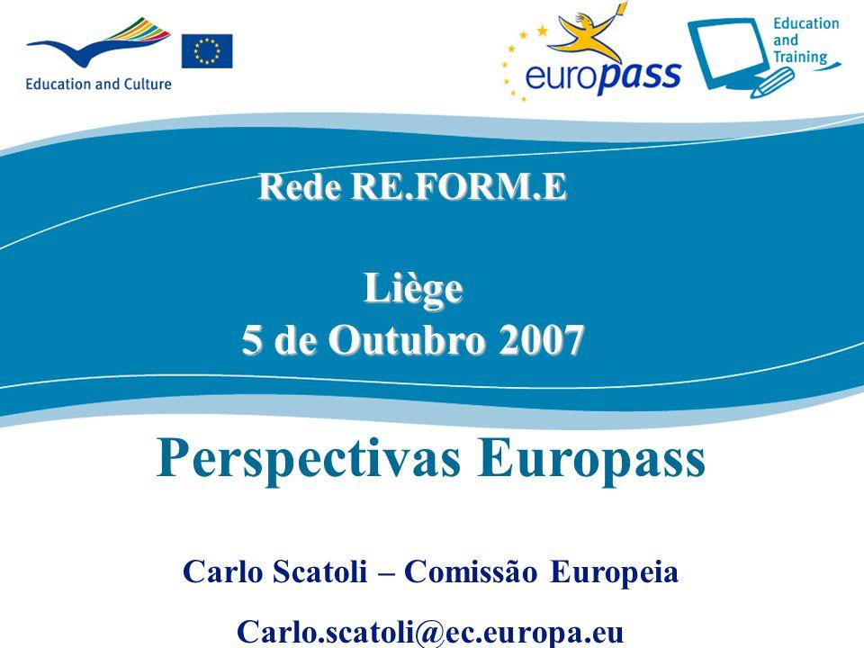 ecdc.europa.eu Rede RE.FORM.E Liège 5 de Outubro 2007 Perspectivas Europass Carlo Scatoli – Comissão Europeia Carlo.scatoli@ec.europa.eu