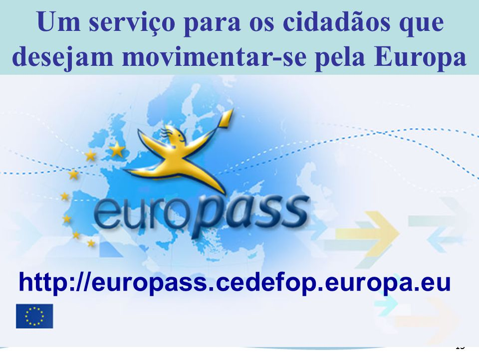 13 Um serviço para os cidadãos que desejam movimentar-se pela Europa http://europass.cedefop.europa.eu