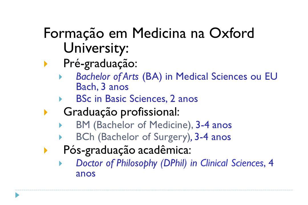 Formação em Medicina na Oxford University:  Pré-graduação:  Bachelor of Arts (BA) in Medical Sciences ou EU Bach, 3 anos  BSc in Basic Sciences, 2