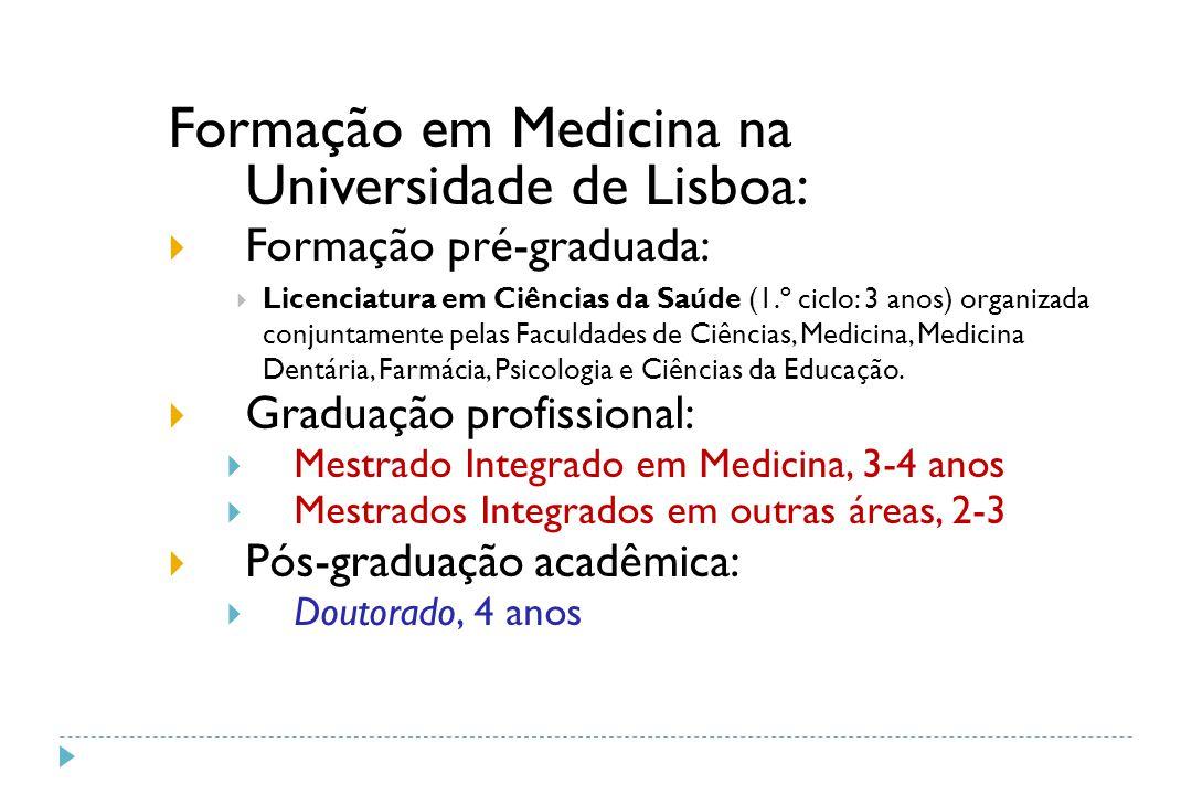 Formação em Medicina na Universidade de Lisboa:  Formação pré-graduada:  Licenciatura em Ciências da Saúde (1.º ciclo: 3 anos) organizada conjuntame