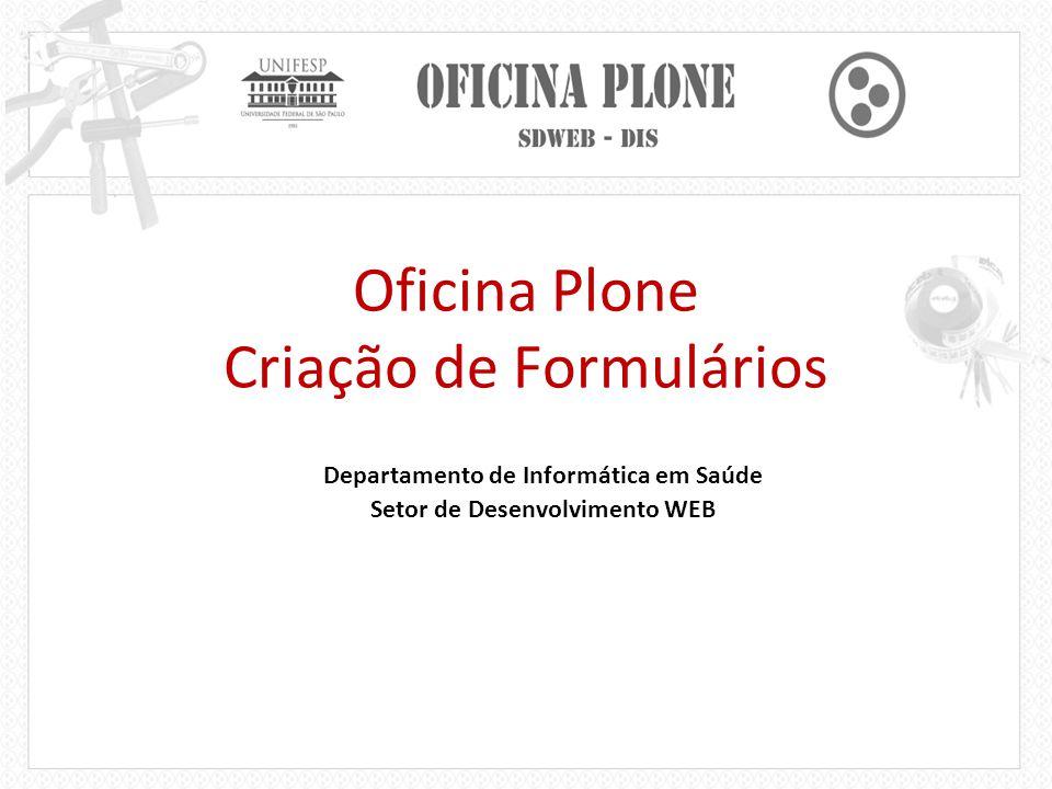 Primeiros passos Acessar o link: http://gaio.epm.br:8080/plone_form; http://gaio.epm.br:8080/plone_form Fazer o login (login da intranet); Acessar o item 'Configurações do Site'; Acessar o item 'Produtos Adicionais';