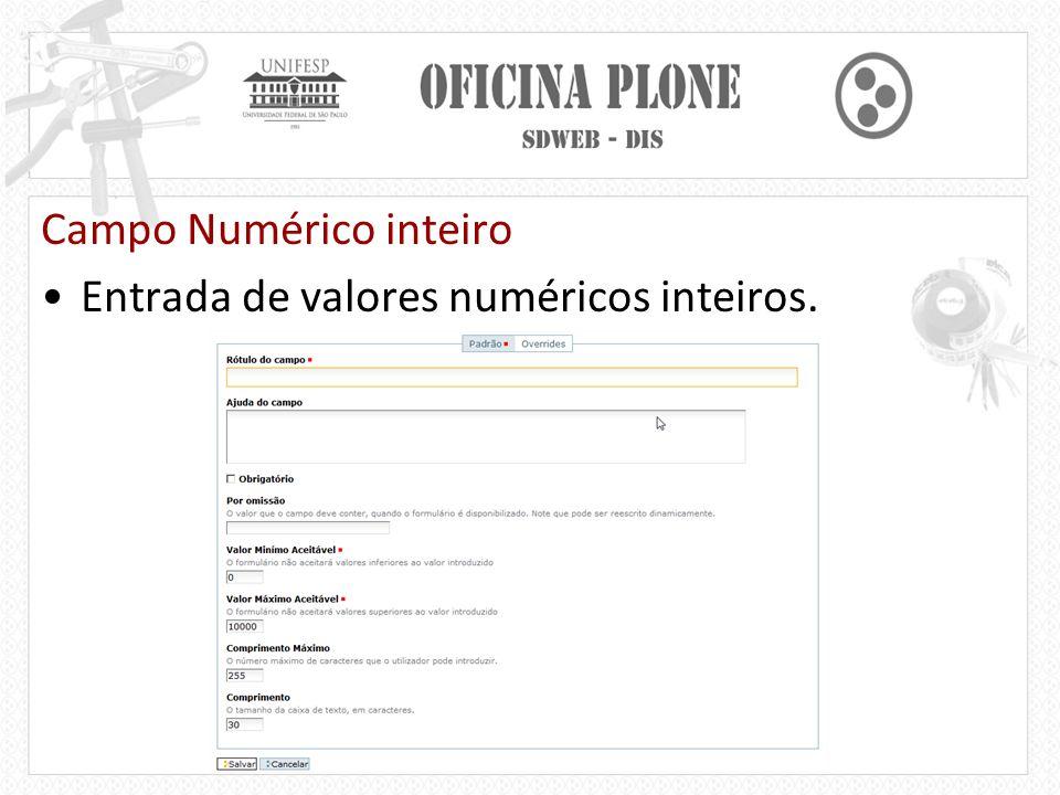 Campo Numérico inteiro Entrada de valores numéricos inteiros.