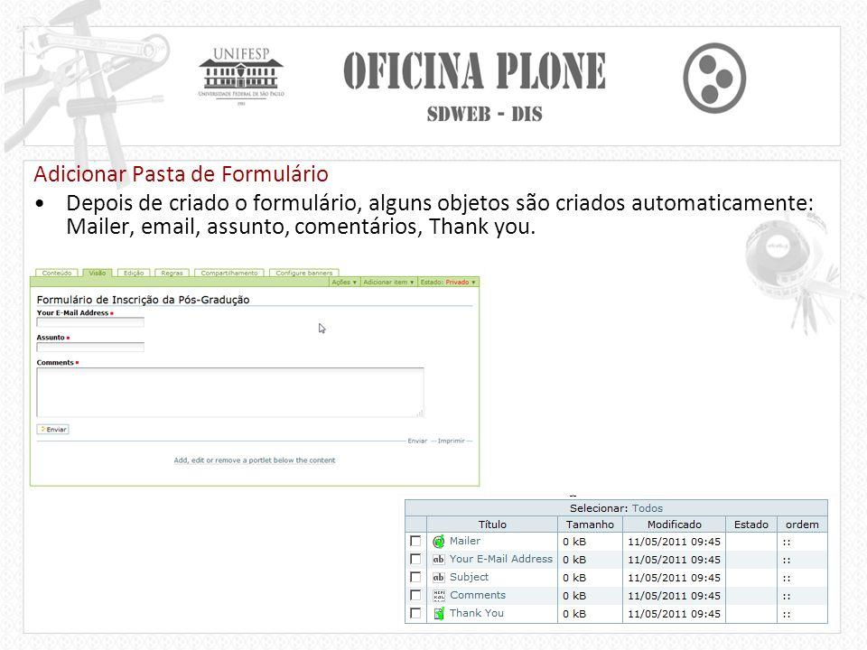 Adicionar Pasta de Formulário Depois de criado o formulário, alguns objetos são criados automaticamente: Mailer, email, assunto, comentários, Thank you.