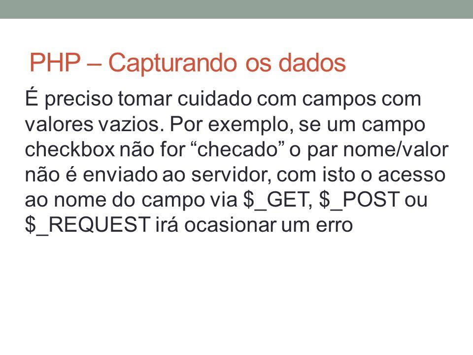PHP – Capturando os dados É preciso tomar cuidado com campos com valores vazios.