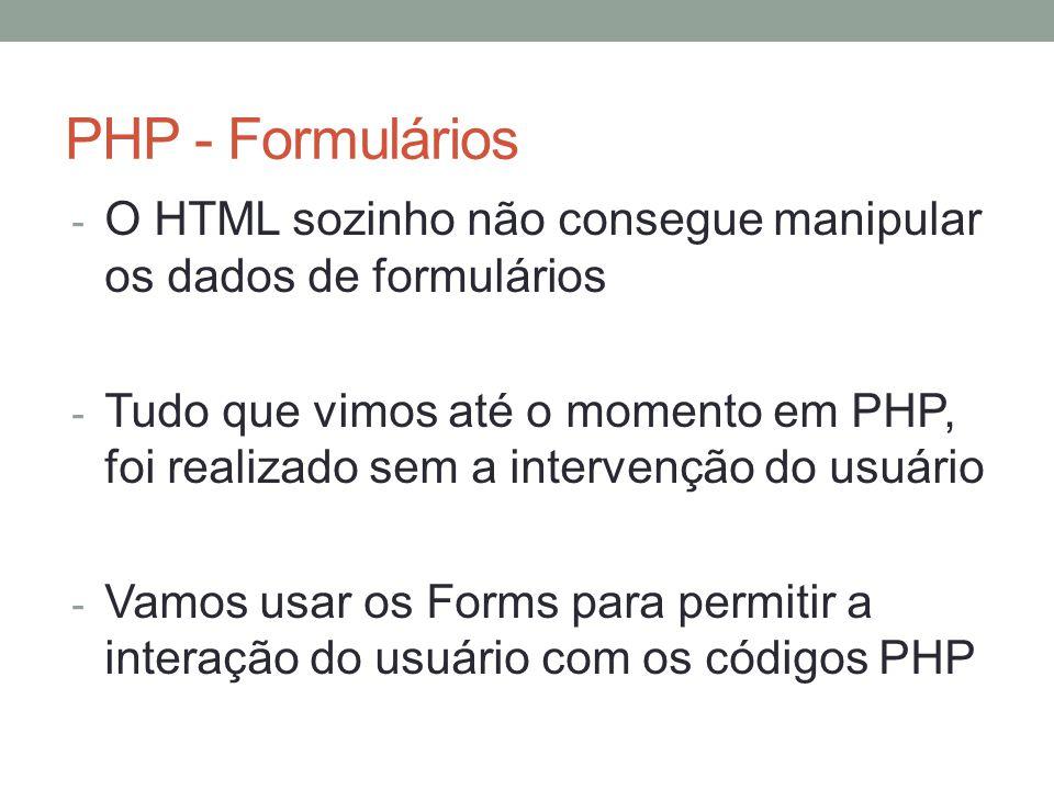 PHP - Formulários - O HTML sozinho não consegue manipular os dados de formulários - Tudo que vimos até o momento em PHP, foi realizado sem a intervenção do usuário - Vamos usar os Forms para permitir a interação do usuário com os códigos PHP