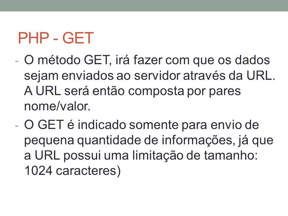 PHP - GET - O método GET, irá fazer com que os dados sejam enviados ao servidor através da URL. A URL será então composta por pares nome/valor. - O GE