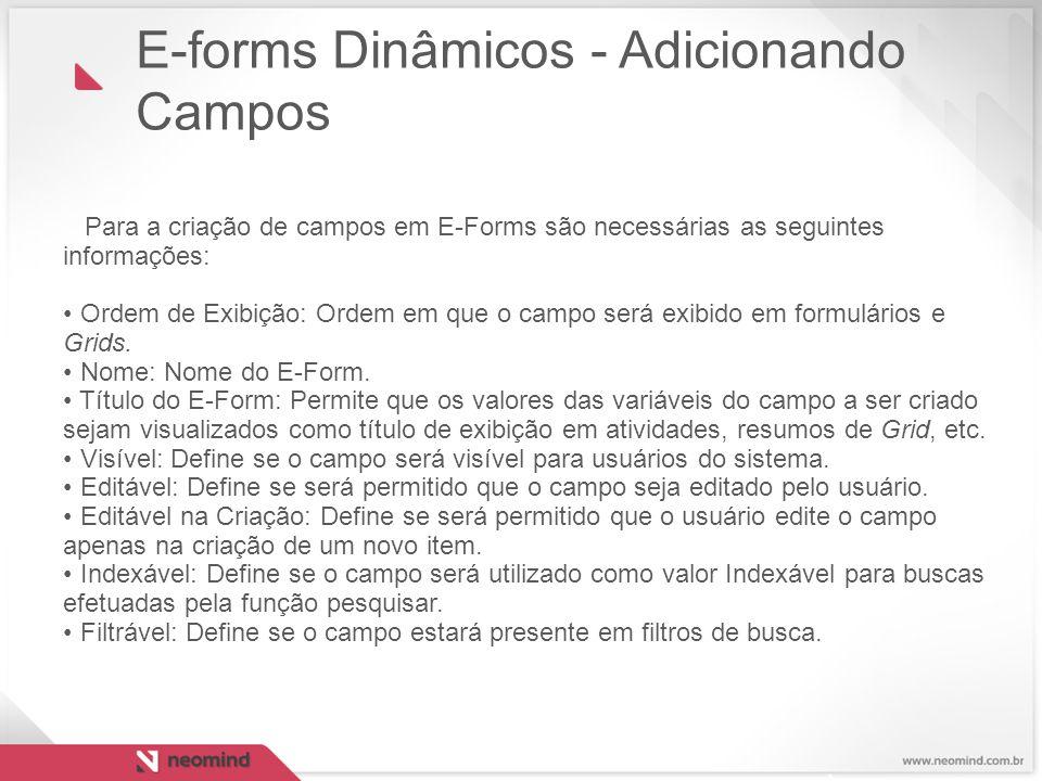 Para a criação de campos em E-Forms são necessárias as seguintes informações: Ordem de Exibição: Ordem em que o campo será exibido em formulários e Gr
