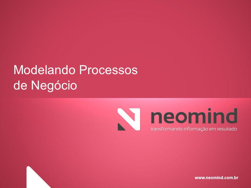 www.neomind.com.br Modelando Processos de Negócio