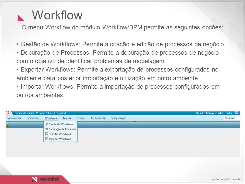 O menu Workflow do módulo Workflow/BPM permite as seguintes opções: Gestão de Workflows: Permite a criação e edição de processos de negócio. Depuração