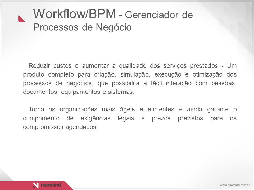 Workflow/BPM - Gerenciador de Processos de Negócio Reduzir custos e aumentar a qualidade dos serviços prestados - Um produto completo para criação, si