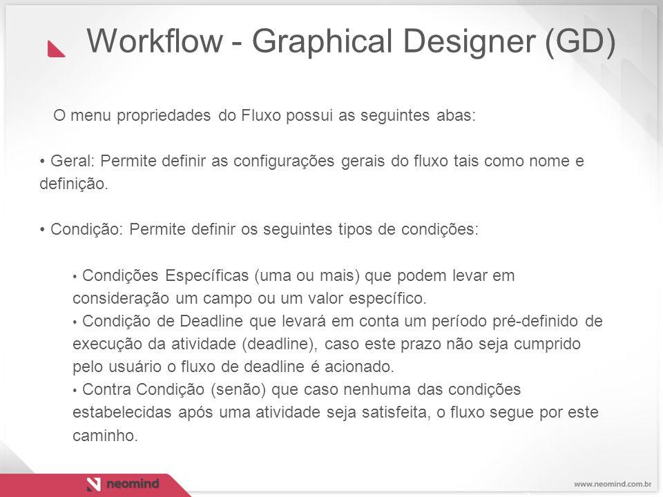 O menu propriedades do Fluxo possui as seguintes abas: Geral: Permite definir as configurações gerais do fluxo tais como nome e definição. Condição: P