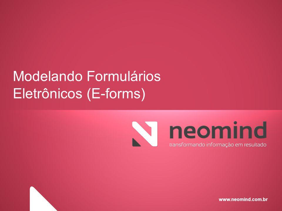 www.neomind.com.br Modelando Formulários Eletrônicos (E-forms)
