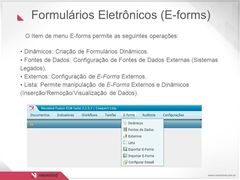 O Item de menu E-forms permite as seguintes operações: Dinâmicos: Criação de Formulários Dinâmicos. Fontes de Dados: Configuração de Fontes de Dados E