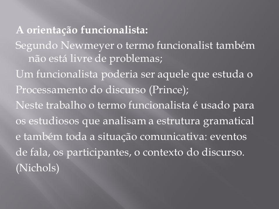 A orientação funcionalista: Segundo Newmeyer o termo funcionalist também não está livre de problemas; Um funcionalista poderia ser aquele que estuda o