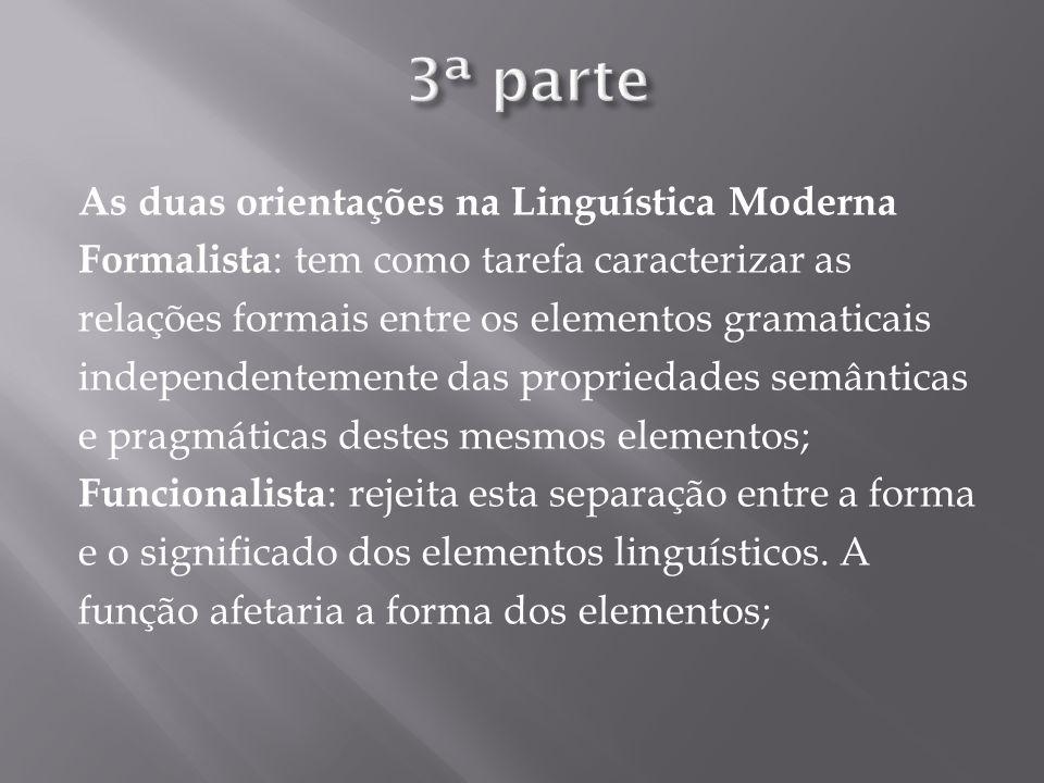 As duas orientações na Linguística Moderna Formalista : tem como tarefa caracterizar as relações formais entre os elementos gramaticais independenteme