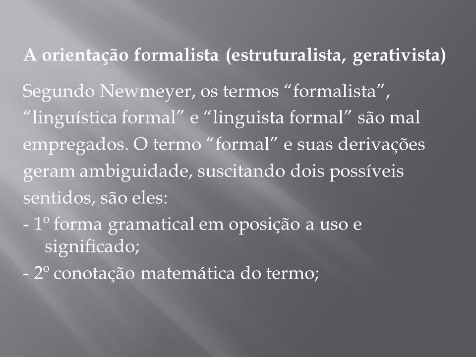 """A orientação formalista (estruturalista, gerativista) Segundo Newmeyer, os termos """"formalista"""", """"linguística formal"""" e """"linguista formal"""" são mal empr"""