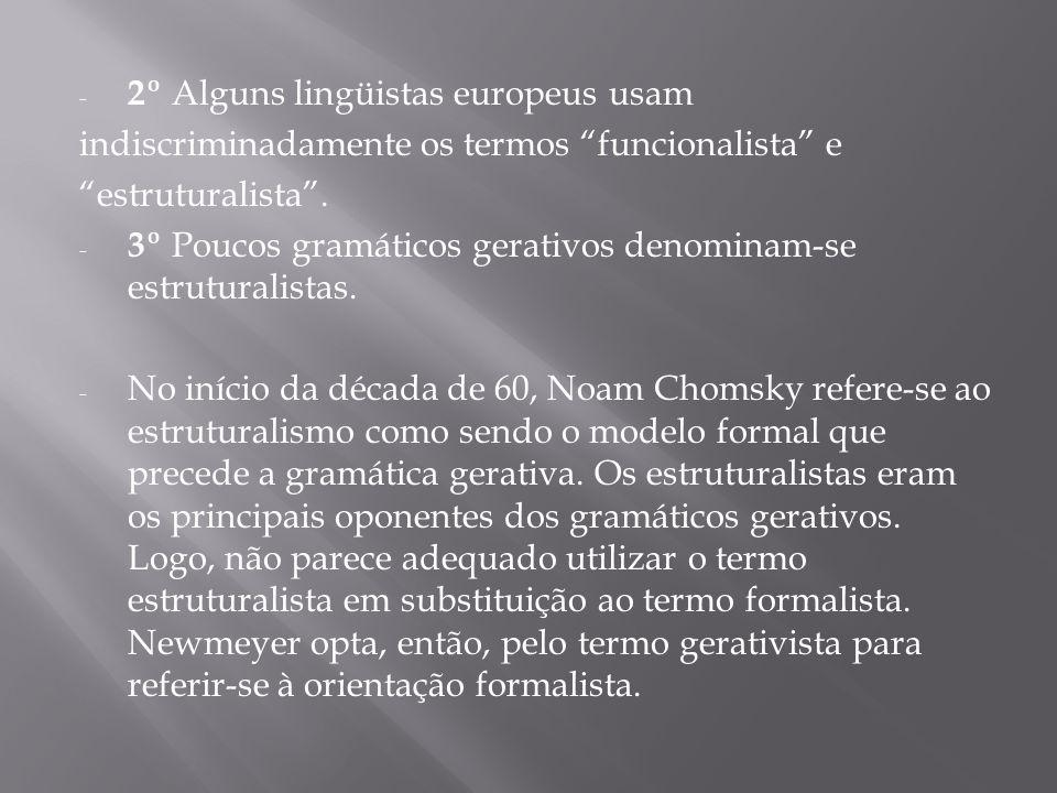 """- 2º Alguns lingüistas europeus usam indiscriminadamente os termos """"funcionalista"""" e """"estruturalista"""". - 3º Poucos gramáticos gerativos denominam-se e"""