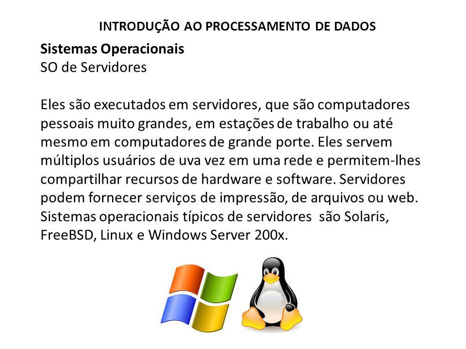 Sistemas Operacionais SO de Servidores Eles são executados em servidores, que são computadores pessoais muito grandes, em estações de trabalho ou até mesmo em computadores de grande porte.
