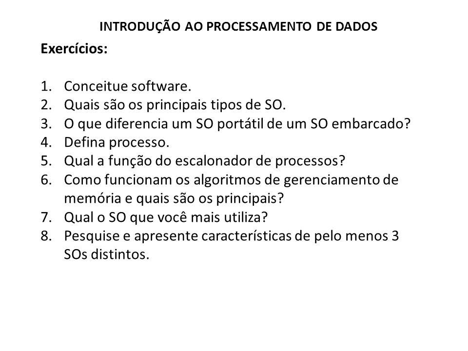 Exercícios: 1.Conceitue software.2.Quais são os principais tipos de SO.